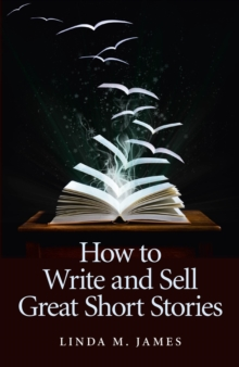 How to Write and Sell Great Short Stories, Paperback Book