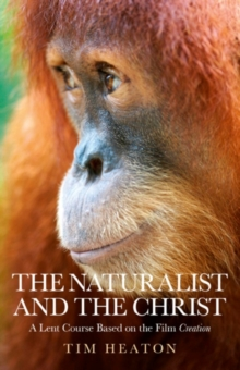 "The Naturalist and the Christ : A Lent Course Based on the Film ""Creation"", EPUB eBook"