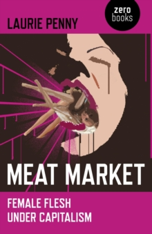 Meat Market : Female Flesh Under Capitalism, EPUB eBook