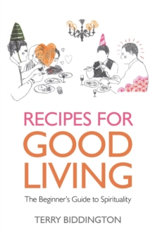 Recipes for Good Living : The Beginner's Guide to Spirituality, EPUB eBook