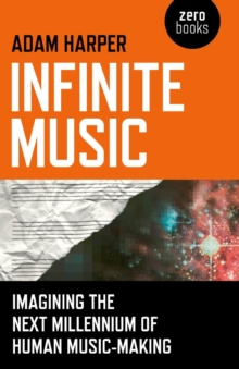 Infinite Music : Imagining the Next Millennium of Human Music-Making, EPUB eBook