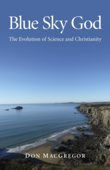 Blue Sky God : The Evolution of Science and Christianity, Paperback / softback Book