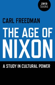 The Age of Nixon : A Study in Cultural Power, Paperback Book