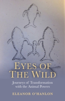 Eyes of the Wild : Journeys of Transformation with the Animal Powers, EPUB eBook