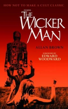 Inside the 'Wicker Man' : How Not to Make a Cult Classic, Paperback Book