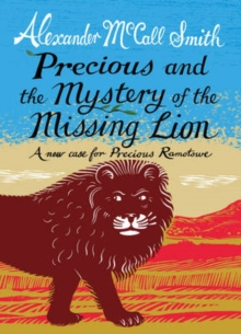 Precious and the Case of the Missing Lion : A New Case for Precious Ramotswe, Hardback Book
