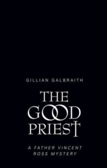 The Good Priest : A Father Vincent Ross Mystery, Hardback Book