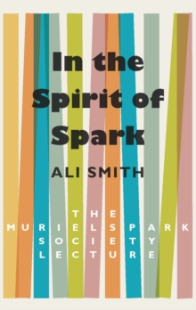 In the Spirit of Spark : The Muriel Spark Society Lecture, Paperback / softback Book