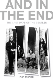 And in the End : The Last Days of the Beatles, Hardback Book