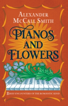 Pianos and Flowers : Brief Encounters of the Romantic Kind, Hardback Book