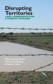 Disrupting Territories - Land, Commodification & Conflict in Sudan, Hardback Book
