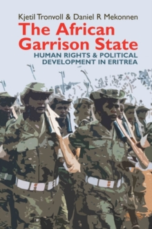 The African Garrison State : Human Rights & Political Development in Eritrea, Hardback Book