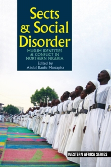 Sects & Social Disorder : Muslim Identities & Conflict in Northern Nigeria, Paperback Book