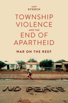 Township Violence and the End of Apartheid - War on the Reef, Hardback Book