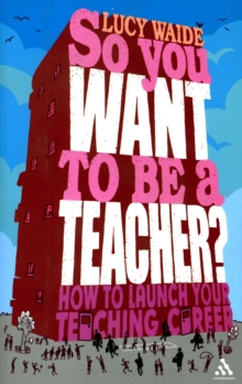 So You Want to be a Teacher, Paperback / softback Book