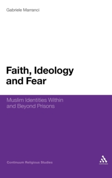 Faith, Ideology and Fear : Muslim Identities within and Beyond Prisons, Hardback Book