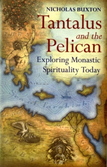 Tantalus and the Pelican : Being Monastic in the World, Paperback / softback Book