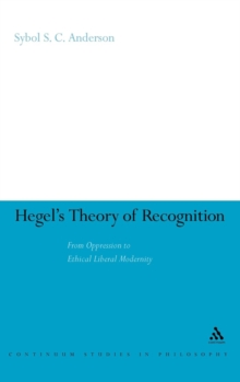 Hegel's Theory of Recognition : From Oppression to Ethical Liberal Modernity, Hardback Book