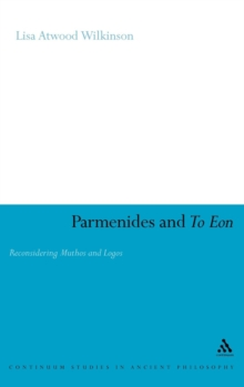 Parmenides and to Eon : Reconsidering Muthos and Logos, Hardback Book