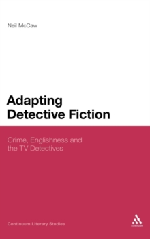 Adapting Detective Fiction : Crime, Englishness and the TV Detectives, Hardback Book