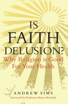 Is Faith Delusion? : Why Religion is Good for Your Health, Paperback / softback Book