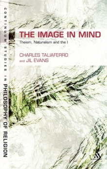 The Image in Mind : Theism, Naturalism, and the Imagination, Hardback Book