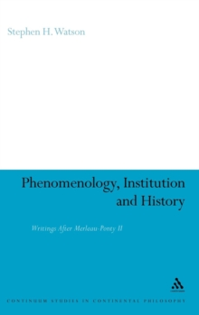 Phenomenology, Institution and History : Writings After Merleau-Ponty II, Hardback Book