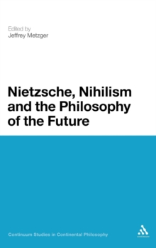 Nietzsche, Nihilism and the Philosophy of the Future, Hardback Book
