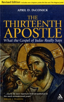 The Thirteenth Apostle : What the Gospel of Judas Really Says, Paperback / softback Book