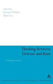 Thinking Between Deleuze and Kant : A Strange Encounter, Hardback Book