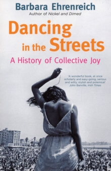 Dancing in the Streets : A History of Collective Joy, Paperback Book