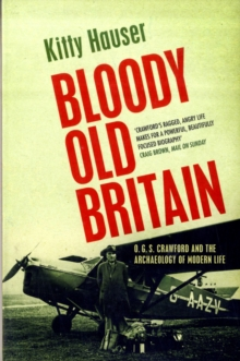 Bloody Old Britain : O.G.S. Crawford and the Archaeology of Modern Life, Paperback Book