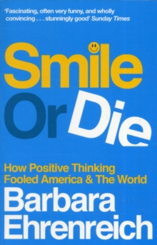 Smile or Die : How Positive Thinking Fooled America and the World, Paperback Book