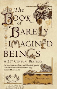The Book of Barely Imagined Beings : A 21st-Century Bestiary, Paperback Book