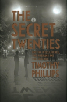 The Secret Twenties : British Intelligence, the Russians and the Jazz Age, Hardback Book