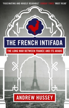 The French Intifada : The Long War Between France and its Arabs, Paperback Book