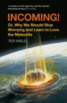 Incoming! : or, Why We Should Stop Worrying and Learn to Love the Meteorite, Paperback Book