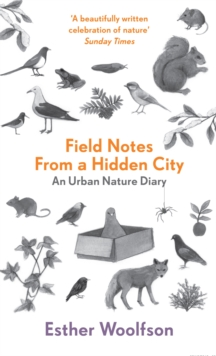 Field Notes From a Hidden City : An Urban Nature Diary, Paperback Book