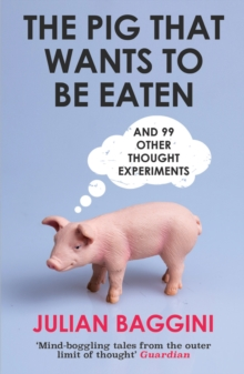 The Pig That Wants To Be Eaten : And 99 Other Thought Experiments, EPUB eBook