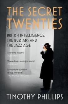 The Secret Twenties : British Intelligence, the Russians and the Jazz Age, Paperback / softback Book