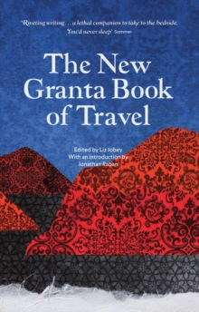 The New Granta Book of Travel, Paperback Book