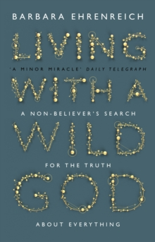 Living With a Wild God : A Non-Believer's Search for the Truth about Everything, Paperback / softback Book