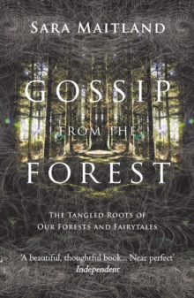Gossip from the Forest : The Tangled Roots of Our Forests and Fairytales, Paperback Book
