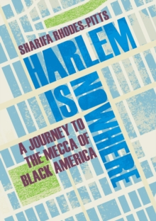 Harlem is Nowhere : A Journey to the Mecca of Black America, EPUB eBook