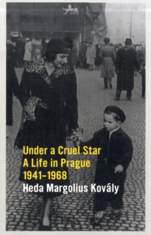 Under a Cruel Star : A Life in Prague 1941-1968, Paperback / softback Book