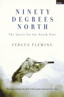 Ninety Degrees North : The Quest For The North Pole, EPUB eBook