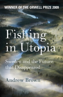 Fishing In Utopia : Sweden And The Future That Disappeared, EPUB eBook