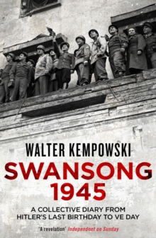 Swansong 1945 : A Collective Diary from Hitler's Last Birthday to VE Day, Paperback / softback Book