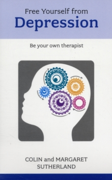 Free Yourself from Depression : Be Your Own Therapist, Paperback Book