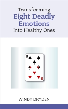 Transforming Eight Deadly Emotions into Healthy Ones, Paperback Book